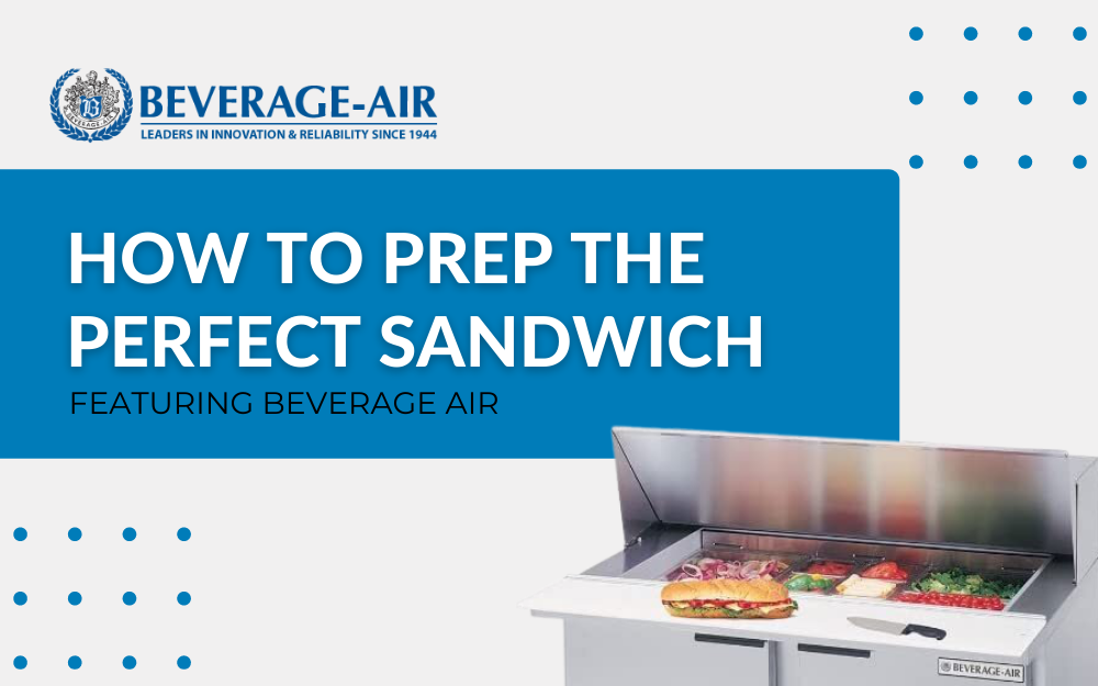 How to Prep the Perfect Sandwich with Beverage Air (1)